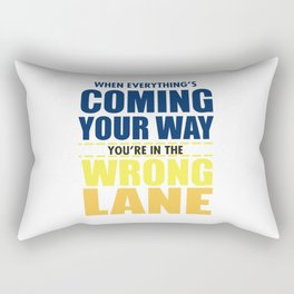 When Everything's Coming Your Way You're In The Wrong Lane Rectangular Pillow