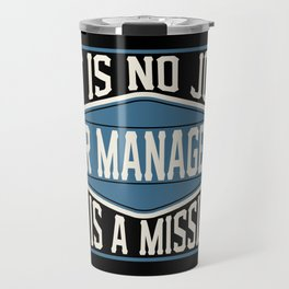 HR Manager  - It Is No Job, It Is A Mission Travel Mug