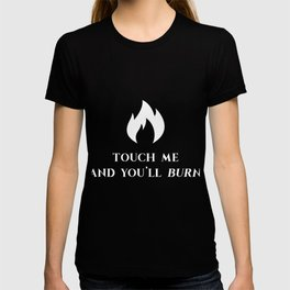 Touch Me And You'll Burn T-shirt