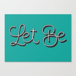 Let Be. Canvas Print