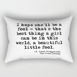 I hope she'll be a fool - F Scott Fitzgerald Rectangular Pillow