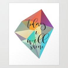 Today I Will Shine Art Print