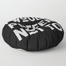 I Would Prefer Not To - Polite Protest Quote from Herman Melville Floor Pillow