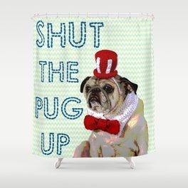 Shut The Pug Up Shower Curtain