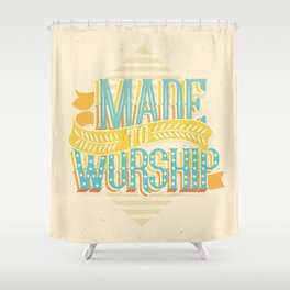 MADE TO WORSHIP Shower Curtain