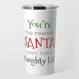You're the reason Santa even has a Naughty list Travel Mug