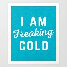 Freaking Cold Funny Quote Art Print