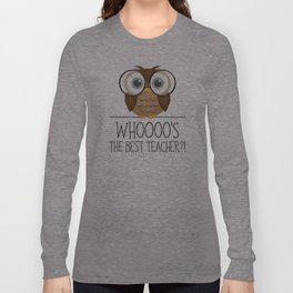 Whoooo's The Best Teacher?! Long Sleeve T-shirt