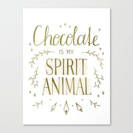 Chocolate is my Spirit Animal Canvas Print