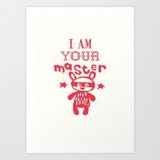 I aM yOUR mASteR Art Print