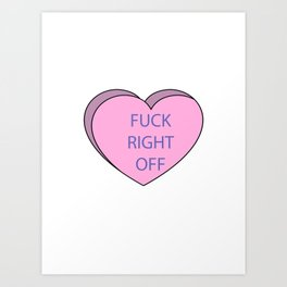 fuck right off candy heart Art Print