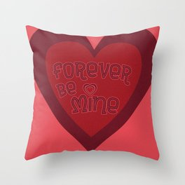 Forever Be Mine Throw Pillow