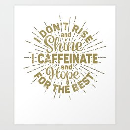 i don't rise and shine i caffeinate and hope for the best TShirt Coffee Lover Art Print