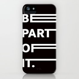 BE PART OF IT iPhone Case