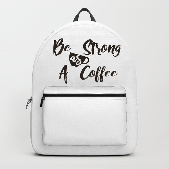 Be Strong As A Coffee Backpack