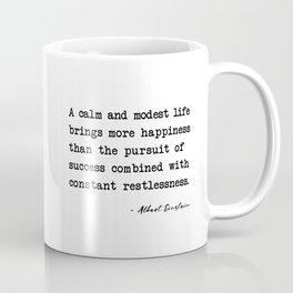 Albert Einstein quote A calm and modest life Coffee Mug