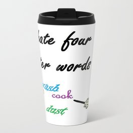 I Hate Four Letter Words Travel Mug