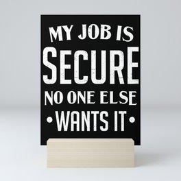 Security Guard Funny Secure Job No One Wants It Mini Art Print