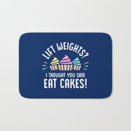 Lift Weights? I Thought You Said Eat Cakes! Bath Mat