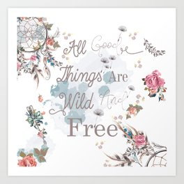 Boho stylish design. All good things are free and wild Art Print
