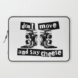 Quote - don't move and say cheese Laptop Sleeve