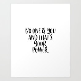 No One Is You And That's Your Power Art Print