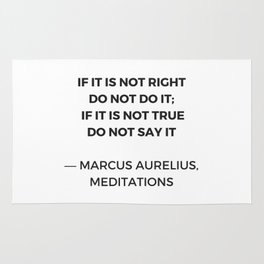 Stoic Inspiration Quotes - Marcus Aurelius Meditations - If it is not right do not so it - if it is Rug