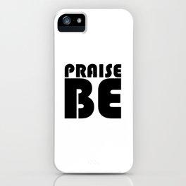 Praise Be iPhone Case