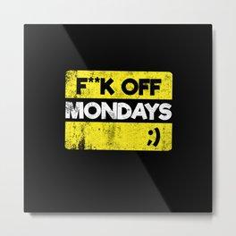 F**K OFF MONDAYS ;) YELLOW GRUNGE Metal Print