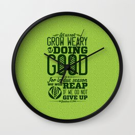 Let us not become weary in doing good, for at the proper time we will reap a harvest if we do not gi Wall Clock