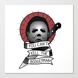 You Can't Kill The Boogeyman Canvas Print
