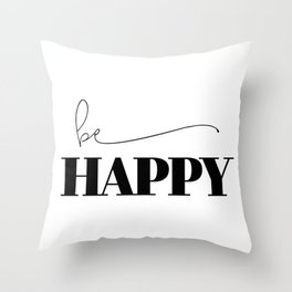 Be Happy Throw Pillow