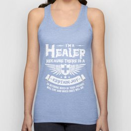 I Am A Healer Because There Is A Certain Joy In Deciding Which Of Your Friends Will Live And Which O Unisex Tank Top