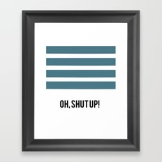 OH SHUT UP Framed Art Print