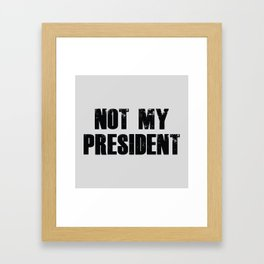 Not My President Framed Art Print