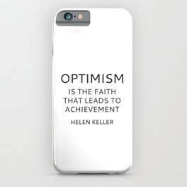 OPTIMISM IS THE FAITH THAT LEADS TO ACHIEVEMENT - HELEN KELLER iPhone Case