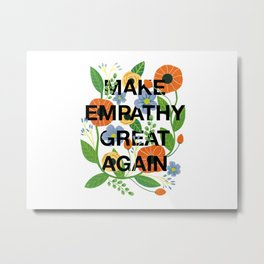 Make Empathy Great Again Metal Print