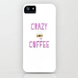 Crazy Coffee Lady iPhone Case