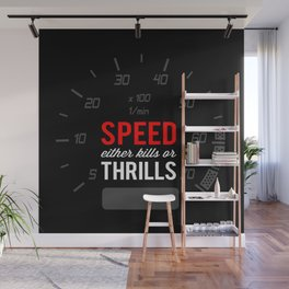 Speed either kills or thrills Wall Mural