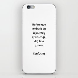 Confucius Quote - Before you embark on a journey of revenge dig two graves iPhone Skin