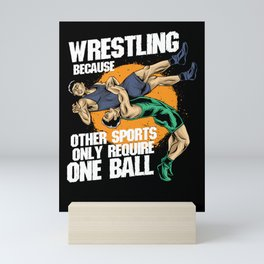 Wrestling Because Other Sports Only Require One Ball Mini Art Print