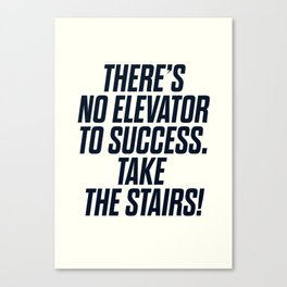 There is no elevator to success, you have to take the stairs, motivational quote, inspiraitonal sen Canvas Print