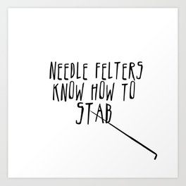Needle Felters Know How To Stab - Black Art Print
