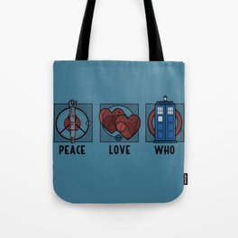 Peace, Love, Who Tote Bag