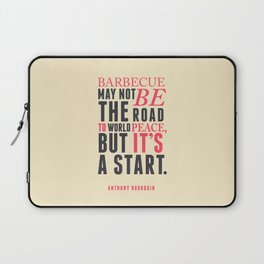 Anthony Bourdain quote, barbecue, road to world peace, food quote, kitchen art, peace quotes Laptop Sleeve