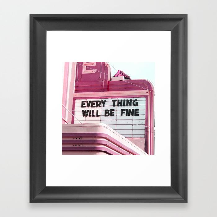 Every Thing Will Be Fine Framed Art Print by Wankerandwanker FRM4233659