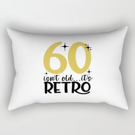 60 isn't old it's retro Rectangular Pillow