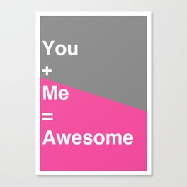 You + Me = awesome Canvas Print