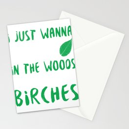 I Just Wanna Kick It In The Woods With All My Birches Stationery Cards