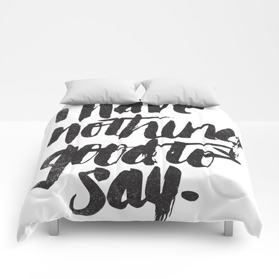 I HAVE NOTHING GOOD TO SAY Comforters